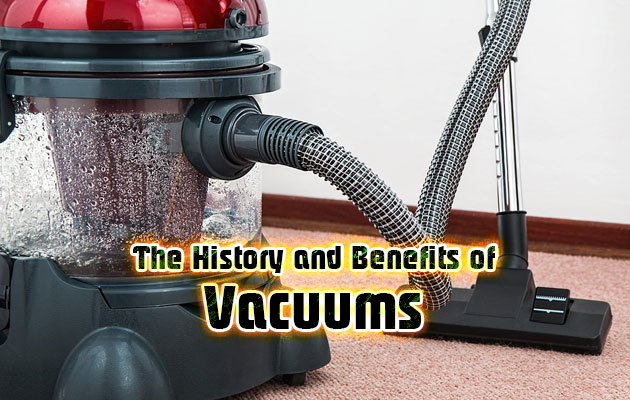 The History and Benefits of Vacuums