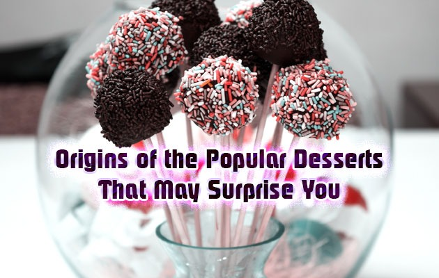 Origins of the Popular Desserts that May Surprise You